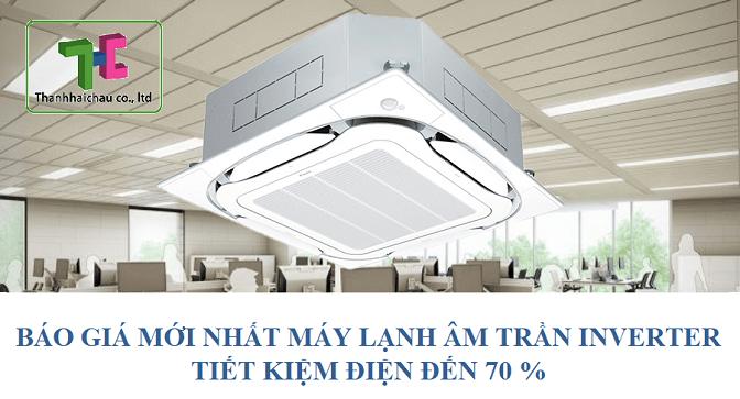 Báo giá mới nhất máy lạnh âm trần inverter tiết kiệm điện đến 70%