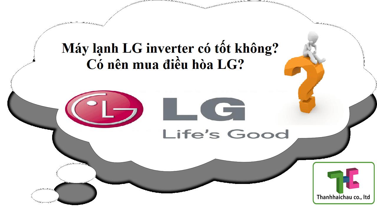 Máy lạnh LG inverter có tốt không? Có nên mua điều hòa LG không?
