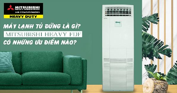 Máy lạnh tủ đứng Mitsubishi Heavy có những ưu điểm nào?