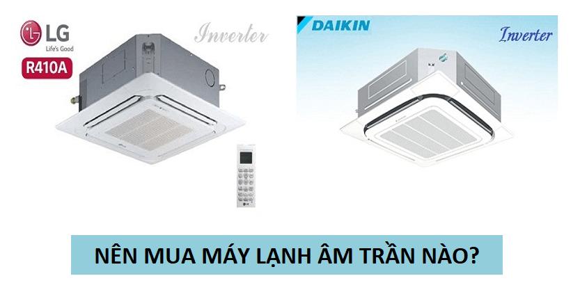 Nên mua máy lạnh âm trần LG hay điều hòa âm trần Daikin?